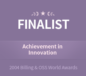 "Feb. 20042004 Billing&OSS World AwardsNominated for the ""Achievement in Innovation"" award at the Billing & OSS World Excellence Awards 2004"
