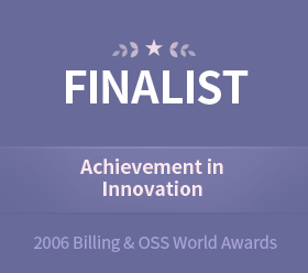 "May 20062006 Billing&OSS World AwardsNominated for the ""Achievement in Innovation"" award at the Billing & OSS World Excellence Awards 2006"